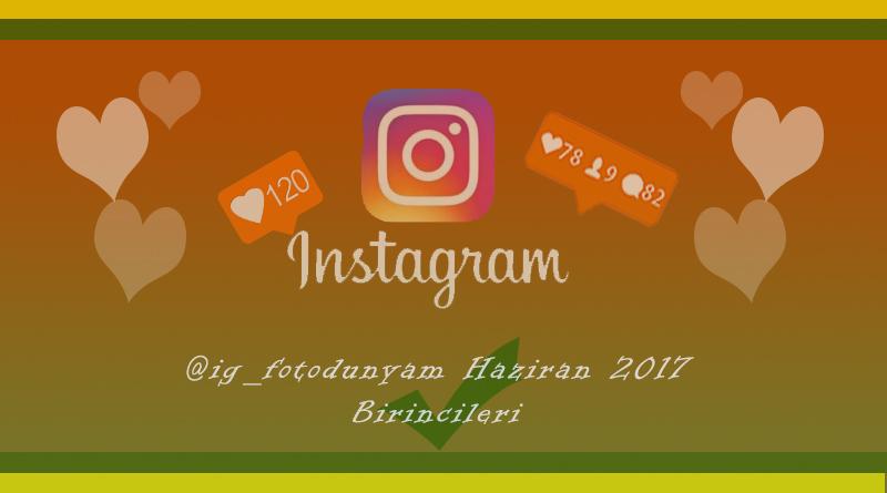 Haziran 2017 @ig_fotodunyam Instagram Hesabımızda En Çok Beğeni Alan Fotoğraflar ve Sahipleri